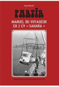 2012 PARTIR - Manuel du voyageur en 2CV «Sahara»